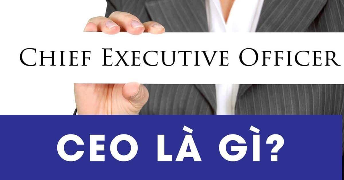 CEO là người nắm giữ vận mệnh doanh nghiệp